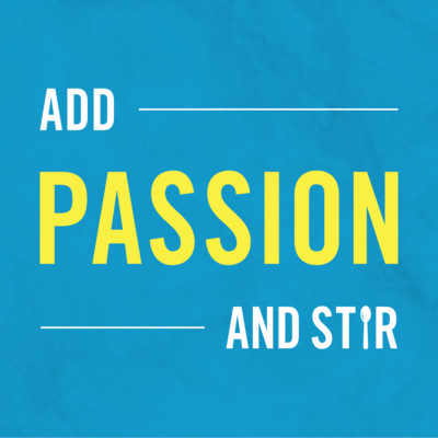 Add Passion & Stir Podcast
